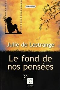 Julie de Lestrange - Le fond de nos pensées.