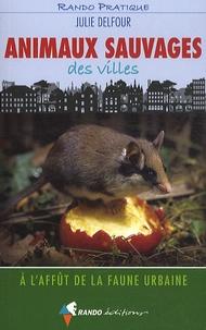Julie Delfour - Animaux sauvages des villes.