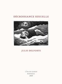 Julie Delporte - Décroissance sexuelle.