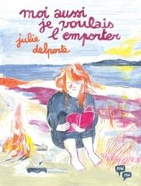 Julie Delporte - Moi aussi je voulais l'emporter.