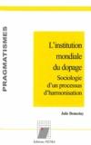 Julie Demeslay - L'institution mondiale du dopage - Sociologie d'un processus d'harmonisation.
