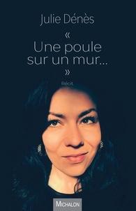 """Julie Dénès - """"Une poule sur un mur...""""."""