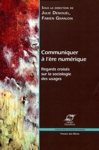 Julie Denouël et Fabien Granjon - Communiquer à l'ère numérique - Regards croisés sur la sociologie des usages.