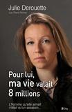 Julie Derouette - Pour lui, ma vie valait 8 millions.