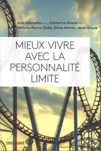 Julie Desrosiers et Catherine Briand - Mieux vivre avec la personnalité limite.