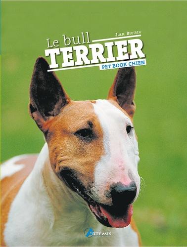 Julie Deutsch - Le Bull terrier.