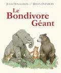 Julie Donaldson et Helen Oxenbury - Le bondivore géant.