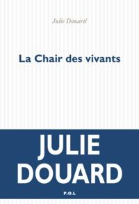 Julie Douard - La chair des vivants.
