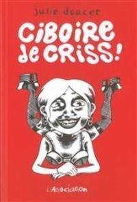 Julie Doucet - Ciboire de Criss !.