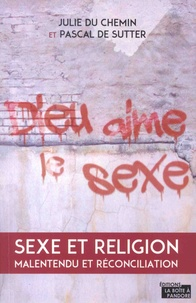 Julie Du Chemin et Pascal De Sutter - Dieu aime le sexe - Sexe et religion, malentendu et réconciliation.