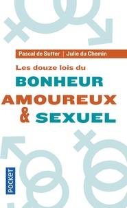 Julie Du Chemin et Pascal De Sutter - Les douze lois du bonheur amoureux et sexuel.