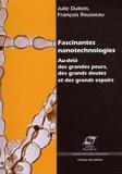 Julie Dubois et François Rousseau - Fascinantes nanotechnologies - Au-delà des grandes peurs, des grands doutes et des grands espoirs.