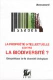 Julie Duchatel et Laurent Gaberell - La propriété intellectuelle contre la biodiversité ? - Géopolitique de la diversité biologique.