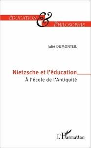 Julie Dumonteil - Nietzsche et l'éducation - A l'école de l'Antiquité.