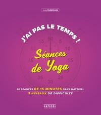 Julie Dumoulin - J'ai pas le temps ! Séances de yoga - 50 séances de 15 minutes sans matériel, 4 niveaux de difficulté.