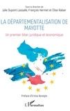 Julie Dupont-Lassalle et François Hermet - La départementalisation de Mayotte - Un premier bilan juridique et économique.