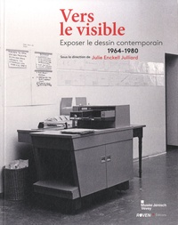 Julie Enckell Julliard - Vers le visible - Exposer le dessin contemporain (1964-1980).