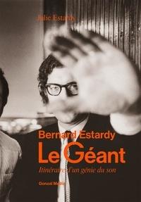 Julie Estardy - Le géant - Bernard Estardy, itinéraire d'un génie du son.