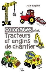 Julie Eugène - Coloriages des tracteurs et engins de chantier.