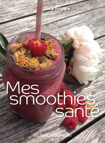 Julie Frigara - Mes smoothies santé.