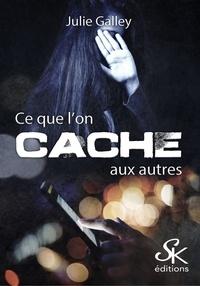Julie Galley - Ce que l'on cache aux autres.