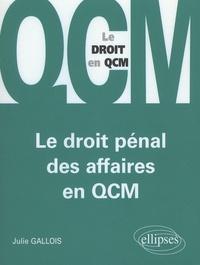 Julie Gallois - Le droit pénal des affaires en QCM.