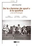 Julie Gaucher - De la femme de sport à la sportive, une anthologie.
