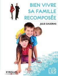 Julie Gaudras - Bien vivre sa famille recomposée.