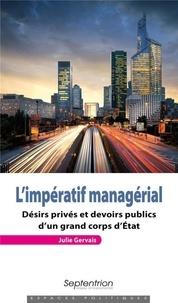 Julie Gervais - L'Etat managérialisé - Désirs privés et devoirs publics du corps des Ponts et Chaussées.