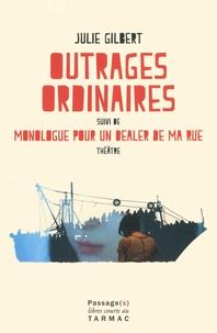 Julie Gilbert - Outrages ordinaires - Suivi de Monologue pour un dealer de ma rue.