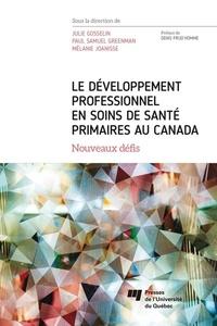 Julie Gosselin et Paul Samuel Greenman - Le développement professionnel en soins de santé primaires au Canada - Nouveaux défis.