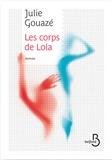 Julie Gouazé - Les corps de Lola.
