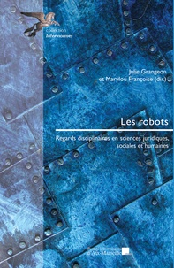 Julie Grangeon et Marylou Françoise - Les robots - Regards disciplinaires en sciences juridiques, sociales et humaines.
