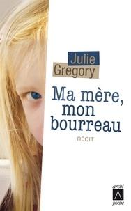 Julie Gregory - Ma mère, mon bourreau.