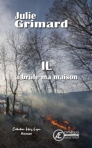 Julie Grimard - Il a brûlé ma maison.