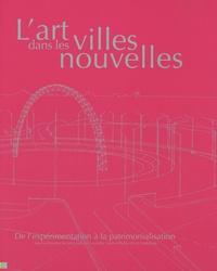 Julie Guiyot-Corteville et Valérie Perlès - L'art dans les villes nouvelles - De l'expérimentation à la patrimonialisation.