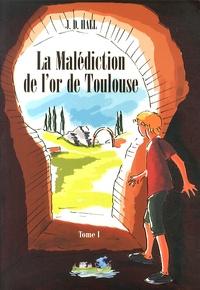 Julie Hall - La malédiction de l'or de Toulouse - Tome 1.