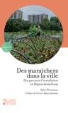 Julie Hermesse et Pierre-marie Stassart - Des maraîchers dans la ville - Dix parcours d'installation en Région bruxelloise.
