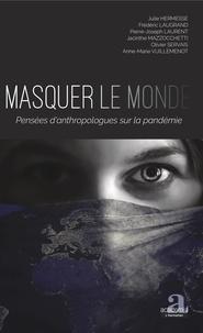 Julie Hermesse et Frédéric Laugrand - Masquer le monde - Pensées d'anthropologues sur la pandémie.