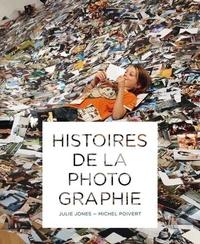 Julie Jones et Michel Poivert - Histoires de la photographie.