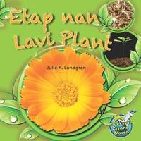 Julie K. Lundgren et Maude Heurtelou - Etap Nan lavi Plant / Plant Life Cycles - Julie K. Lundgren.