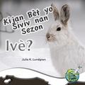 Julie K. Lundgren et Maude Heurtelou - Kijan Bèt yo Siviv nan Sezon Ivè / What Do Critters Do in the Winter? - Julie K. Lundgren.