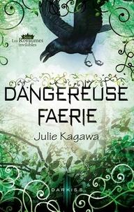 Julie Kagawa - Dangereuse Faerie - Série Les Royaumes invisibles.