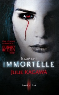 Julie Kagawa - Je suis une Immortelle - T1 - Blood of Eden.