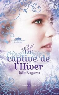 Julie Kagawa - La captive de l'Hiver - T2 - Les Royaumes invisibles.