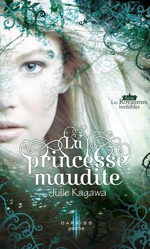 La princesse maudite. T1 - Les Royaumes invisibles