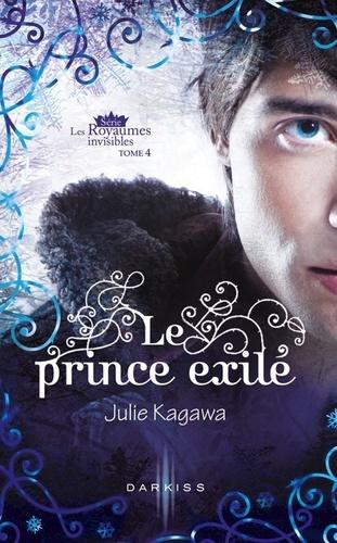 Le prince exilé. T4 - Les Royaumes invisibles
