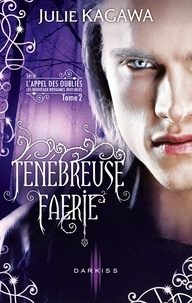 Julie Kagawa - Ténébreuse Faérie - T2 - L'Appel des Oubliés.
