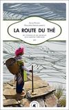 Julie Klein et Philippe Devouassoux - La route du thé - Du Yunnan et du Sichuan aux confins tibétains.