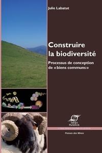 """Julie Labatut - Construire la biodiversité - Processus de conception de """"biens communs""""."""